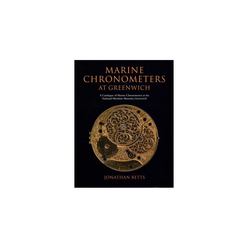 Marine Chronometers at Greenwich - by Jonathan Betts (Hardcover)
