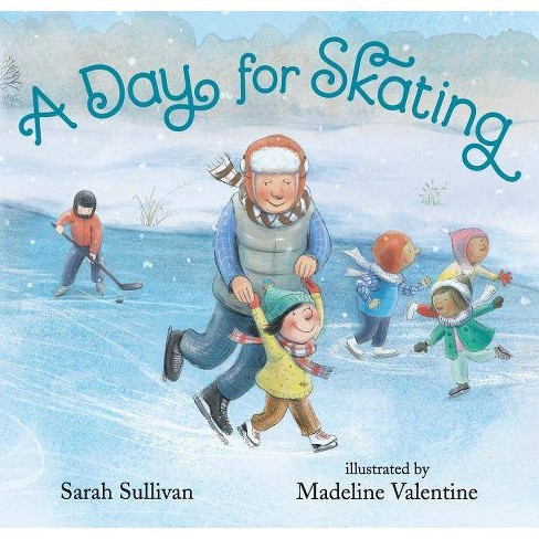 A Day for Skating - by  Sarah Sullivan (Hardcover) - image 1 of 1