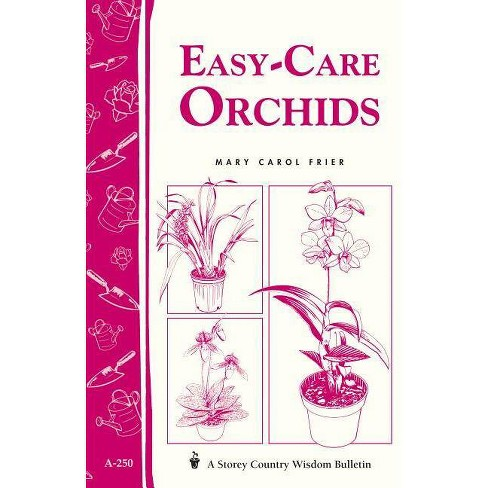 Easy-Care Orchids - (Storey Country Wisdom Bulletin) by  Mary Carol Frier (Paperback) - image 1 of 1