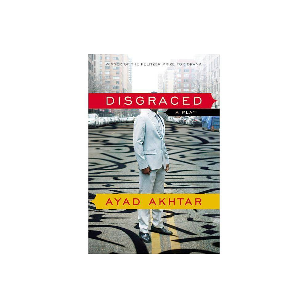 Disgraced By Ayad Akhtar Paperback