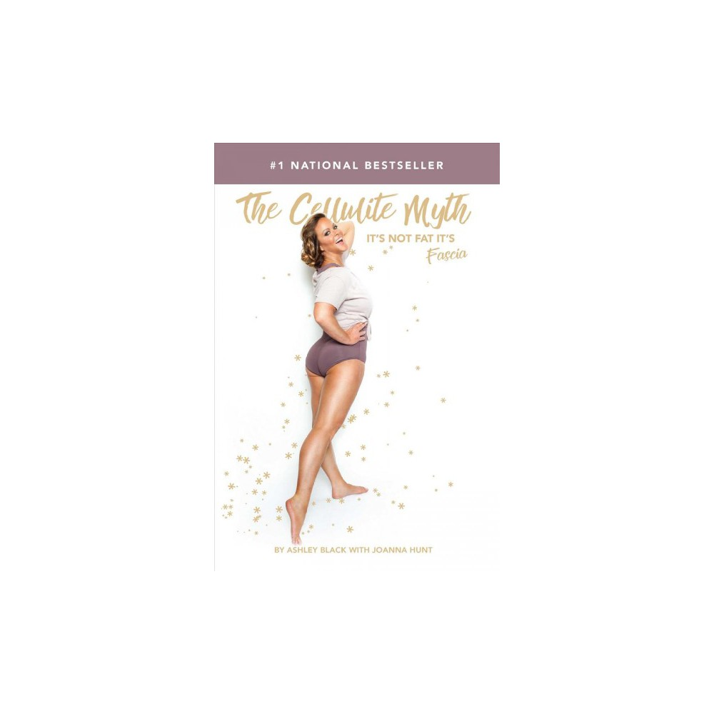Cellulite Myth : It's Not Fat, It's Fascia (Hardcover) (Ashley Black)