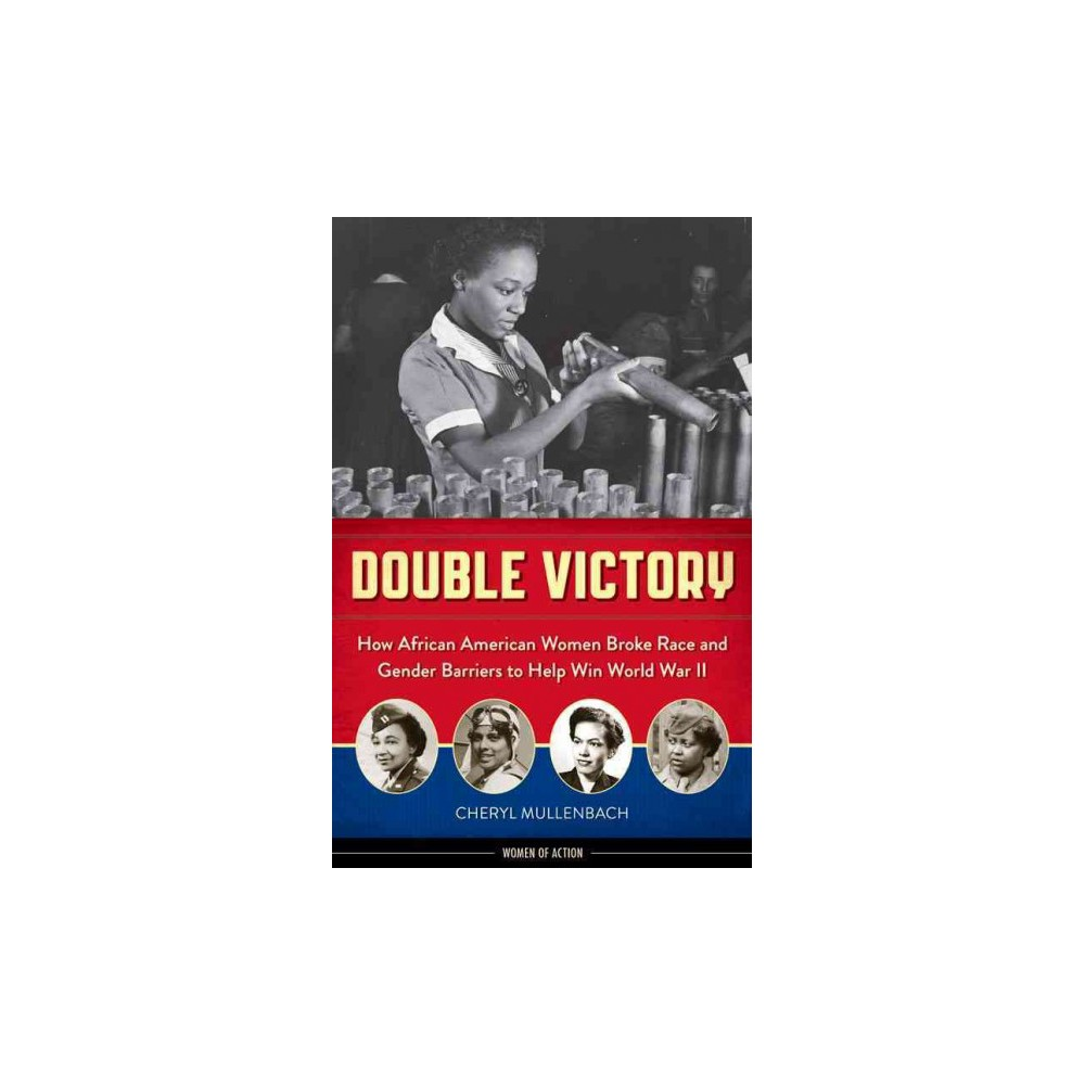Double Victory : How African American Women Broke Race and Gender Barriers to Help Win World War II