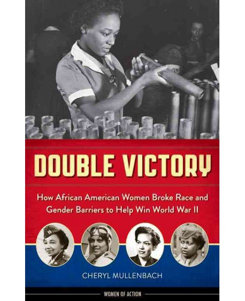 Double Victory : How African American Women Broke Race and Gender Barriers to Help Win World War II - image 1 of 1