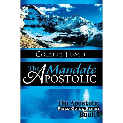 The Apostolic Mandate - (Apostolic Field Guide) by Colette Toach (Paperback)