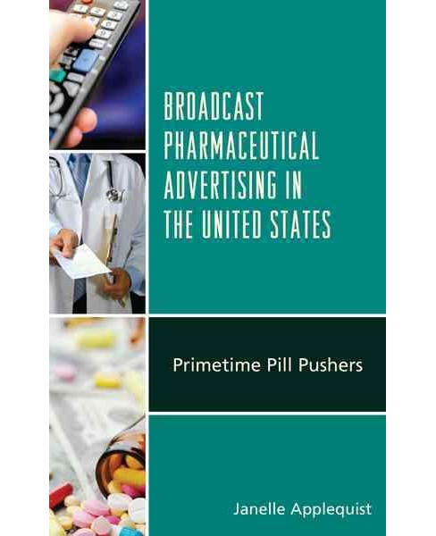 Broadcast Pharmaceutical Advertising in the United States : Primetime Pill Pushers (Hardcover) (Ph.D. - image 1 of 1