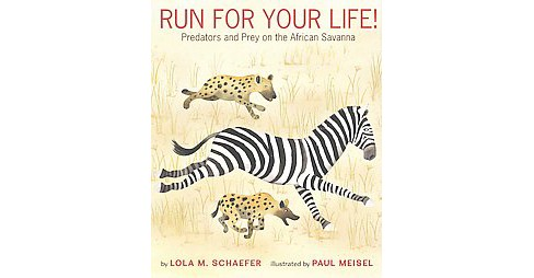 Run for Your Life! : Predators and Prey on the African Savanna (School And Library) (Lola M. Schaefer) - image 1 of 1