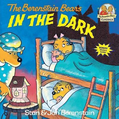 Berenstain Bears in the Dark - (Berenstain Bears First Time Books)by Stan Berenstain & Jan Berenstain (Paperback)