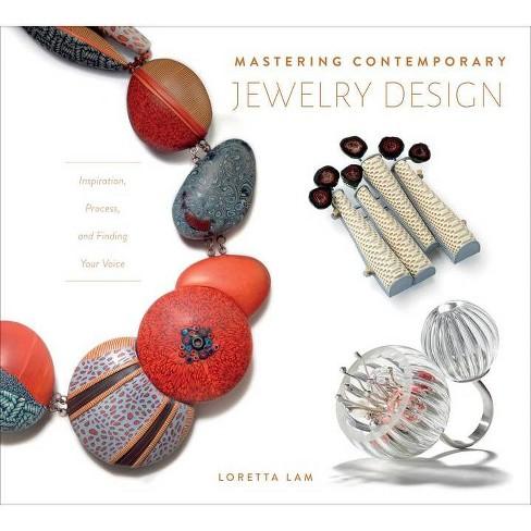 Mastering Contemporary Jewelry Design - by  Loretta Lam (Hardcover) - image 1 of 1