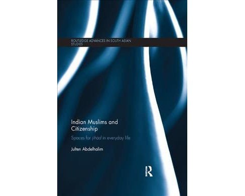 Indian Muslims and Citizenship : Spaces for Jihad in Everyday Life -  by Julten Abdelhalim (Paperback) - image 1 of 1