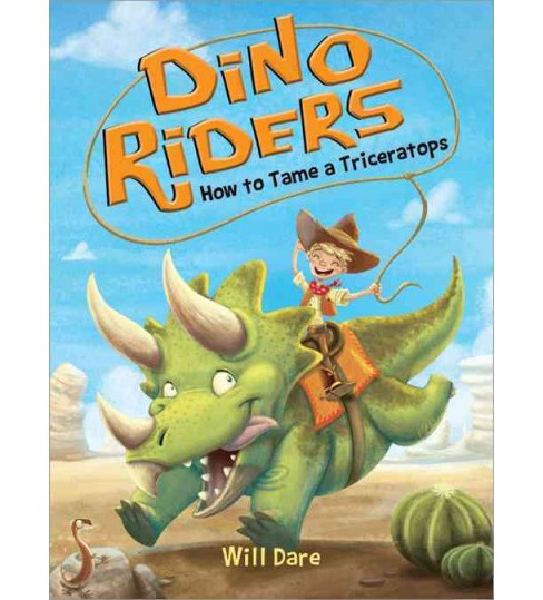 How to Tame a Triceratops -  (Dino Riders) by Will Dare (Hardcover) - image 1 of 1
