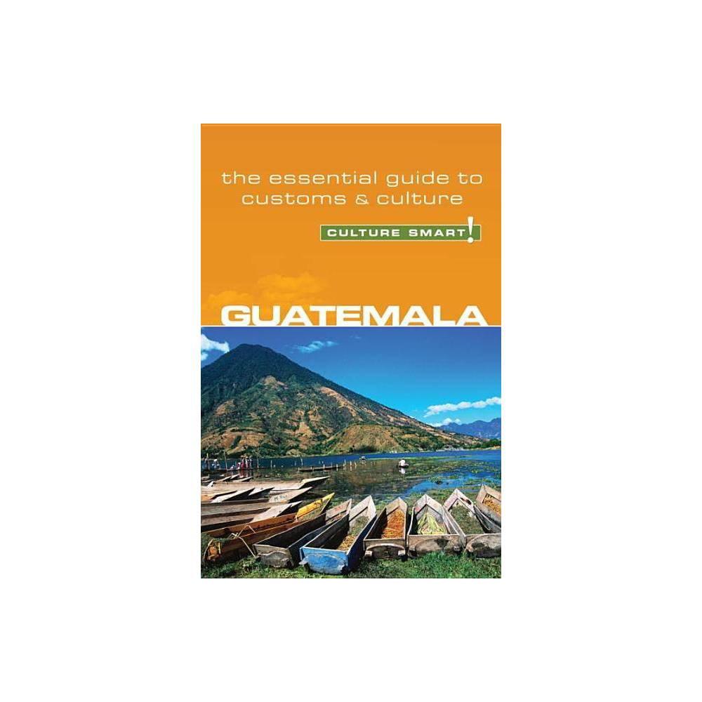 Guatemala - Culture Smart! - (Culture Smart! The Essential Guide to Customs & Culture) by Lisa Vaughn (Paperback)