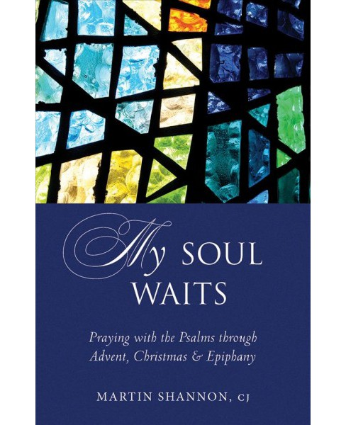 My Soul Waits : Praying With the Psalms Through Advent, Christmas & Epiphany (Paperback) (Martin - image 1 of 1