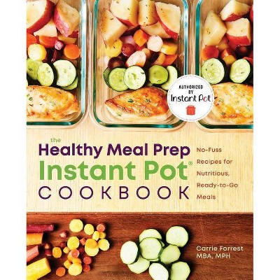 Healthy Meal Prep Instant Pot(r)Cookbook - by Carrie Forrest (Paperback)