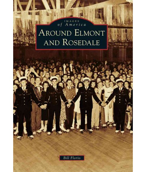 Around Elmont and Rosedale (Paperback) (Bill Florio) - image 1 of 1