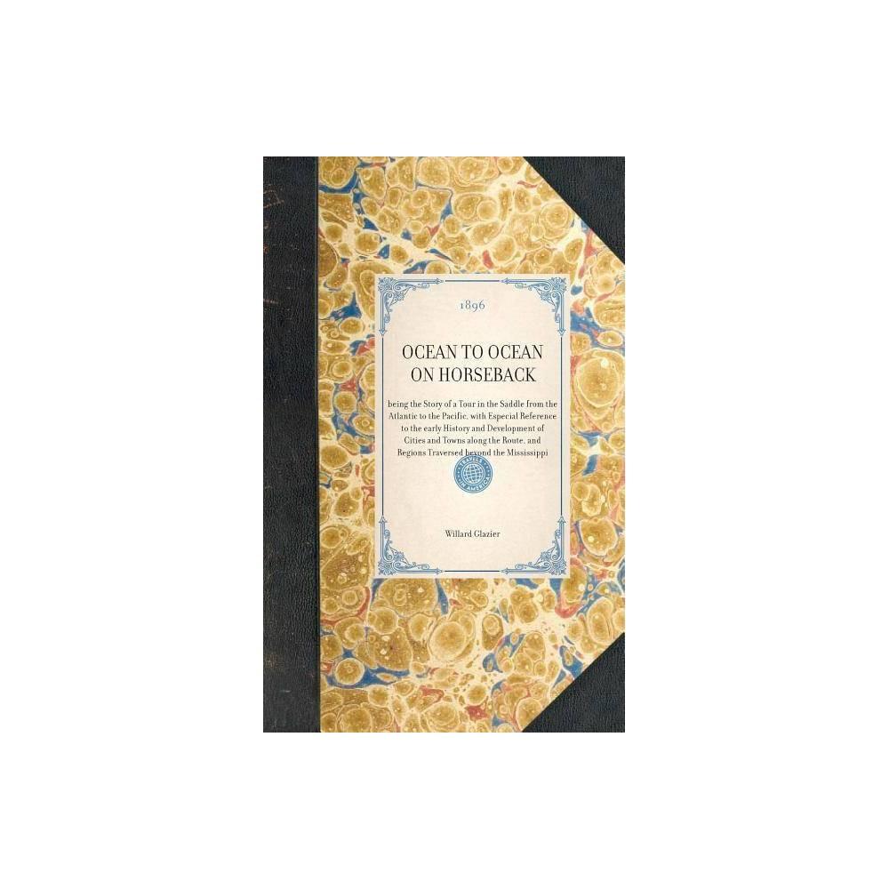 Best Buy Ocean To Ocean On Horseback Travel In America By Willard Glazier Hardcover