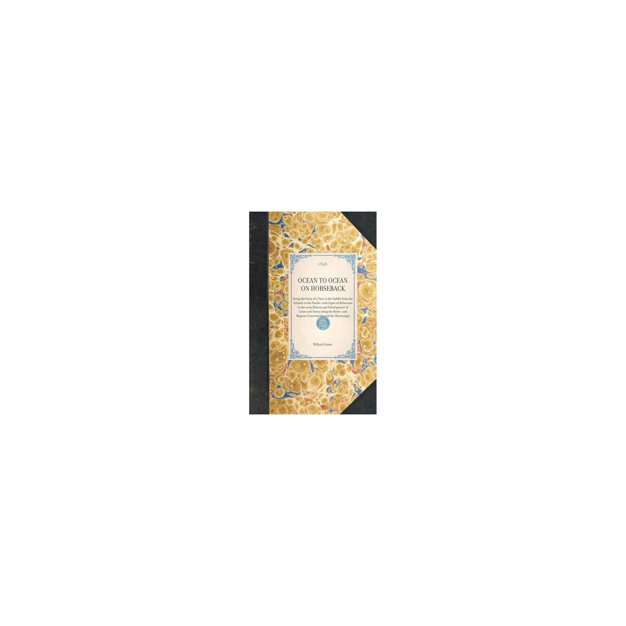 Ocean to Ocean on Horseback - (Travel in America) by Willard Glazier (Hardcover)