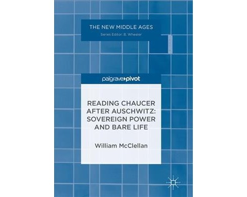 Reading Chaucer After Auschwitz : Sovereign Power and Bare Life (Hardcover) (William Mcclellan) - image 1 of 1