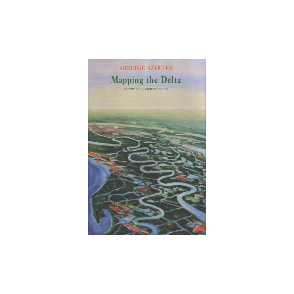 Mapping the Delta (Paperback) (George Szirtes)