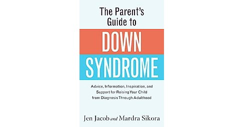 Parent's Guide to Down Syndrome : Advice, Information, Inspiration, and Support for Raising Your Child - image 1 of 1