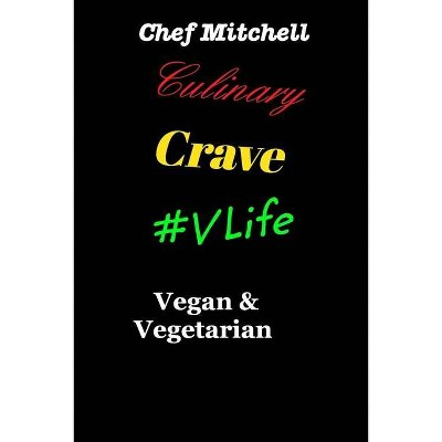 Culinary Crave Vol3 Vegan and Vegetarian Edition - by  Chef Larry D Mitchell (Paperback)