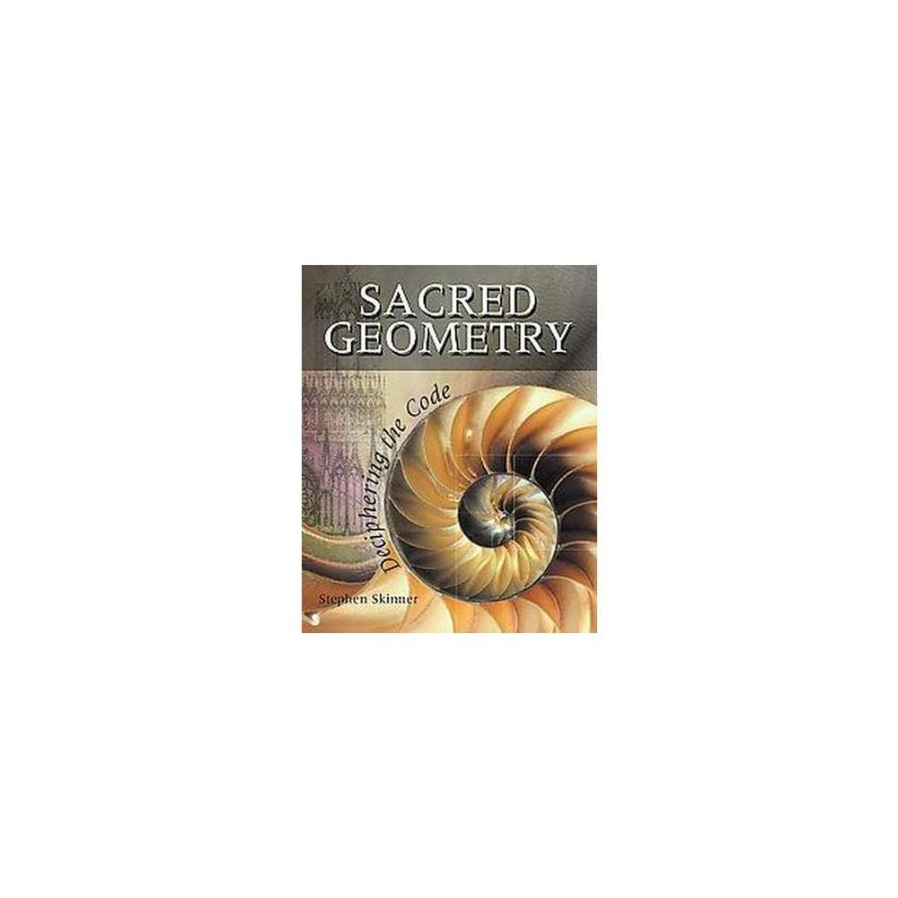 Sacred Geometry : Deciphering the Code (Reprint) (Paperback) (Stephen Skinner)