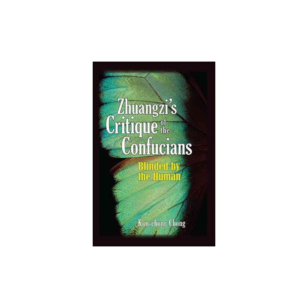 Zhuangzi's Critique of the Confucians : Blinded by the Human (Hardcover) (Kim-chong Chong)
