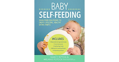 Baby Self-Feeding : Solid Food Solutions to Create Lifelong, Healthy Eating Habits (Paperback) (Nancy - image 1 of 1
