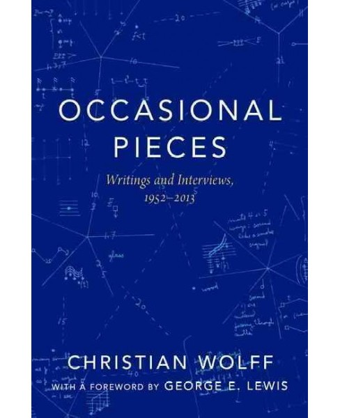 Occasional Pieces : Writings and Interviews 1952-2013 (Hardcover) (Christian Wolff) - image 1 of 1