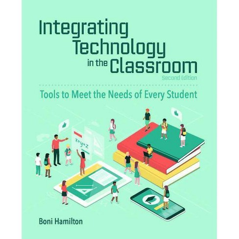 Integrating Technology in the Classroom - 2 Edition by  Boni Hamilton (Paperback) - image 1 of 1