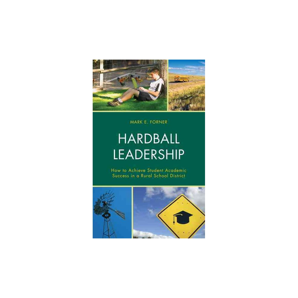Hardball Leadership : How to Achieve Student Academic Success in a Rural School District (Paperback)