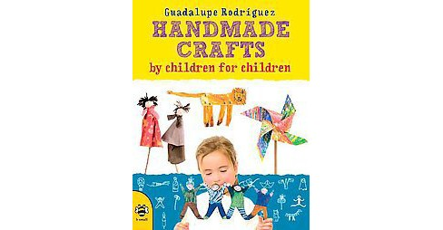 Handmade Crafts by Children for Children (Paperback) (Guadalupe Rodru03c6guez) - image 1 of 1
