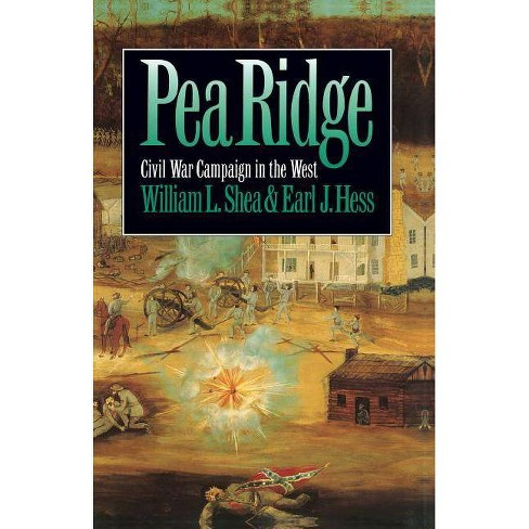 Pea Ridge - (Civil War America) by  William L Shea & Earl J Hess (Paperback) - image 1 of 1