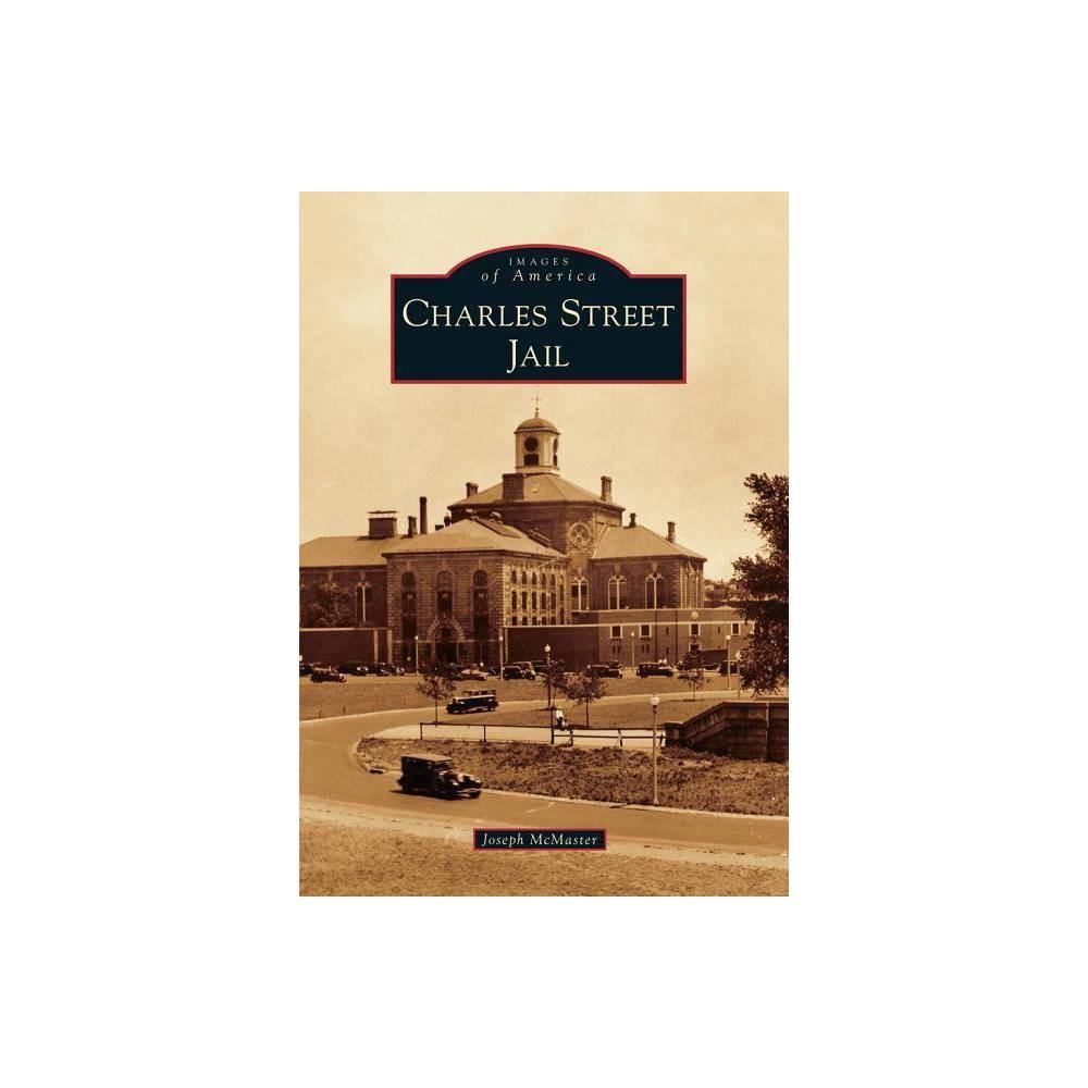 Charles Street Jail Images Of America Arcadia Publishing By Joseph Mcmaster Paperback