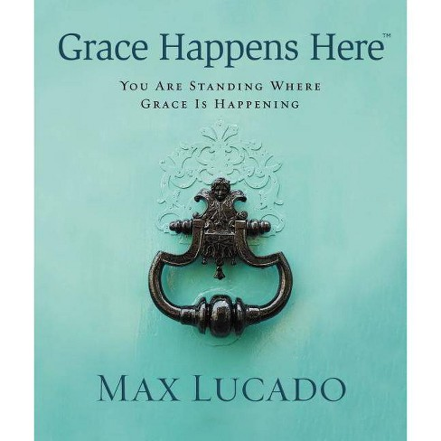 Grace Happens Here - by  Max Lucado (Hardcover) - image 1 of 1