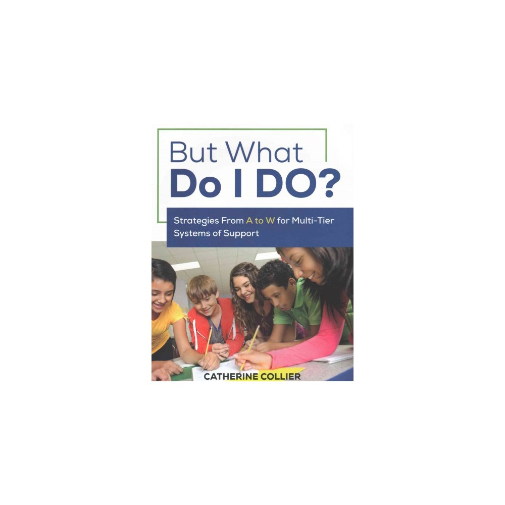 But What Do I Do? : Strategies from A to W for Multi-tier Systems of Support (Paperback) (Catherine