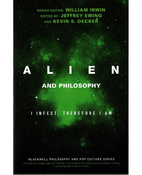 Alien and Philosophy : I Infest, Therefore I Am (Paperback) (William Irwin) - image 1 of 1