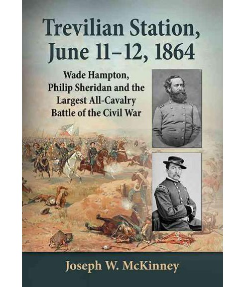 Trevilian Station, June 11-12, 1864 : Wade Hampton, Philip Sheridan and the Largest All-Cavalry Battle - image 1 of 1