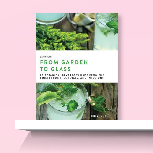 From Garden to Glass - by  David Hurst (Hardcover)