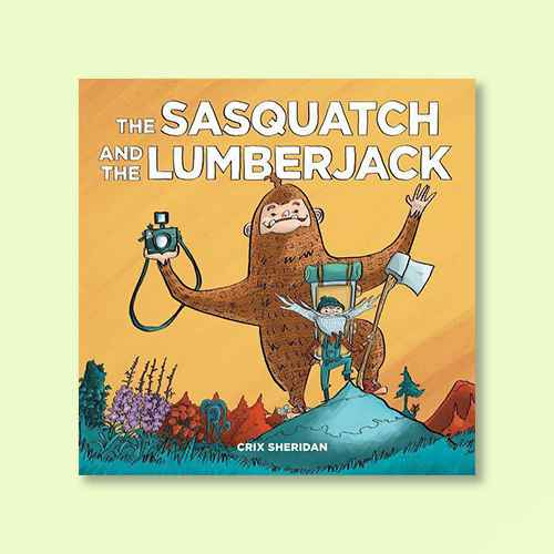 The Sasquatch and the Lumberjack - by  Crix Sheridan (Hardcover)