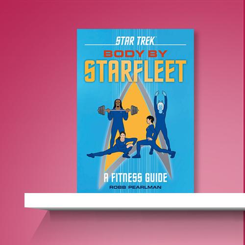 Star Trek: Body by Starfleet - by  Robb Pearlman (Hardcover)