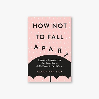 How Not to Fall Apart : Lessons Learned on the Road from Self-Harm to Self-Care -  (Paperback)