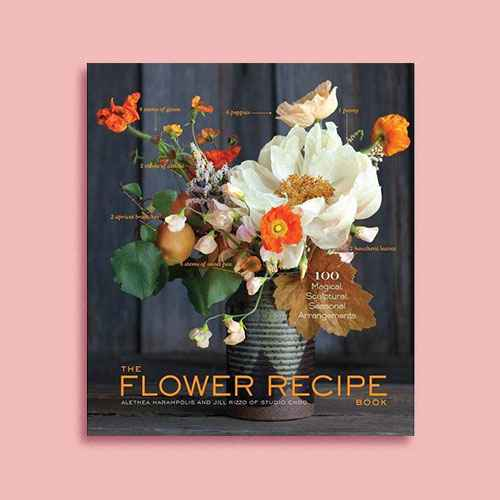 The Flower Recipe Book - by  Alethea Harampolis & Jill Rizzo (Hardcover)