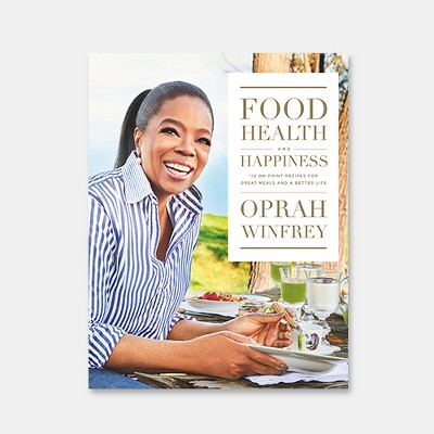 Food, Health, and Happiness : 115 On-point Recipes for Great Meals and a Better Life (Hardcover) (Oprah)